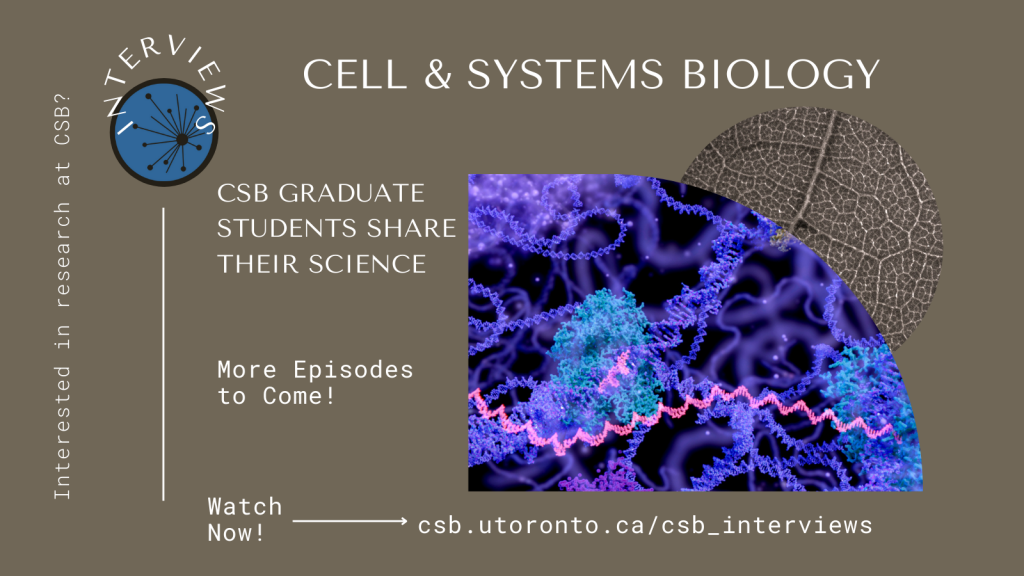 Cell & Systems Biology Interviews. CSB Graduate Students Share Their Science. More Episodes to come!
